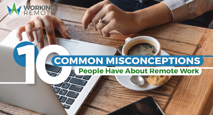 10 Common Misconceptions People Have About Remote Work