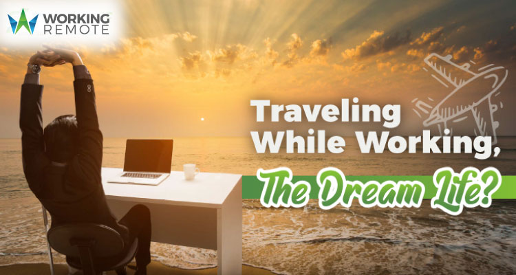Traveling While Working, the Dream Life_