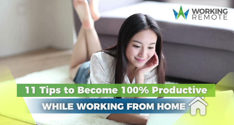11 Tips to Become 100% Productive While Working From Home