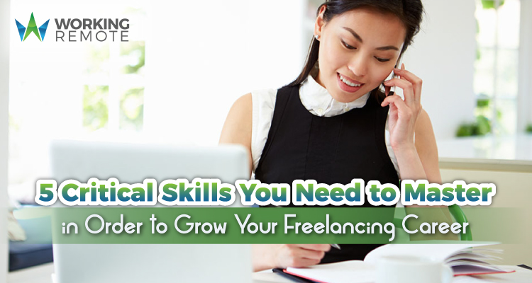 5 Critical Skills You Need to Master in Order to Grow Your Freelancing Career