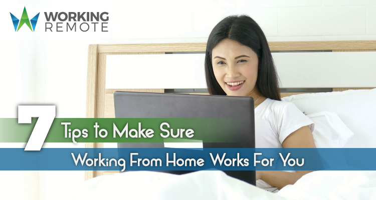 7 Tips to Make Sure Working From Home Works For You