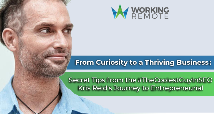 From Curiosity to a Thriving Business: Secret Tips from the #TheCoolestGuyInSEO Kris Reid's Journey to Entrepreneurial Success