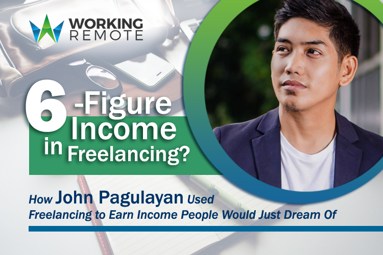6-Figure Income in Freelancing? How John Pagulayan Used Freelancing to Earn Income People Would Just Dream Of