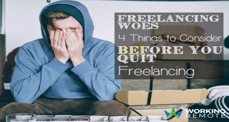 Freelancing Woes: 4 Things to Consider Before You Quit Freelancing