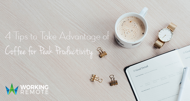 4 Tips to Take Advantage of Coffee for Peak Productivity
