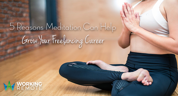 5 Reasons Meditation Can Help Grow Your Freelancing Career