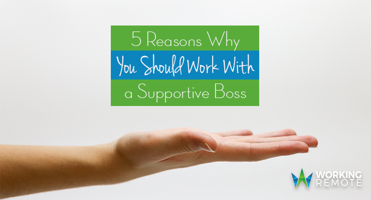5 Reasons Why You Should Work With a Supportive Boss