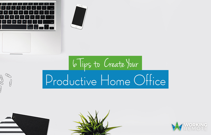 6 Tips to Create Your Own Productive Home Office