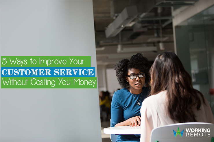 5 Ways to Improve Your Customer Service Without Costing You Money