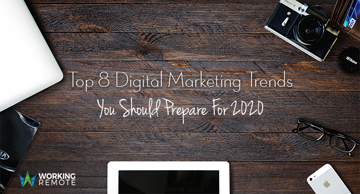 Top 8 Digital Marketing Trends You Should Prepare For 2020