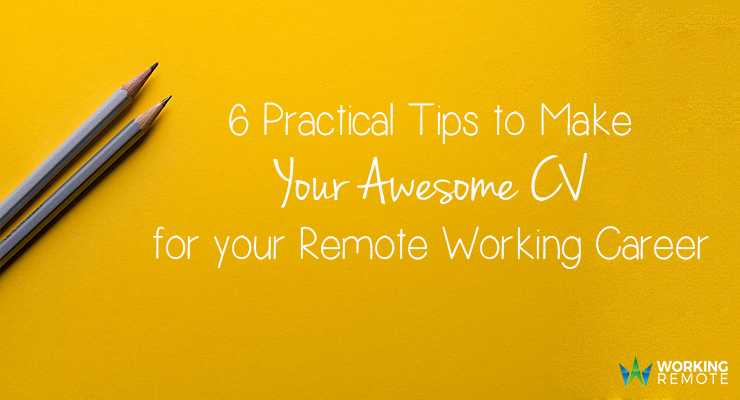 6 Practical Tips to Make Your Awesome CV for your Remote Working Career
