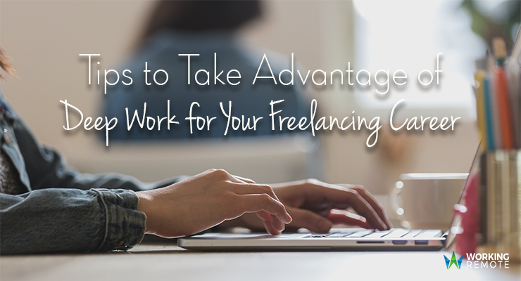 Tips to Take Advantage of Deep Work for Your Freelancing Career
